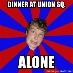 Retarded 12 year old - Dinner at union sq. Alone
