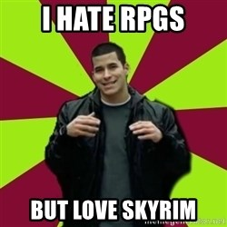 Contradictory Chris - i hate RPGS but love skyrim