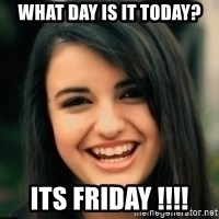 Friday Derp - what day is it today? Its friday !!!!