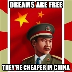 Stern but honest Chinese guy - dreams are free they're cheaper in china
