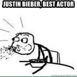 Cereal Guy Spit - Justin Bieber, Best Actor