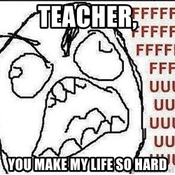 Fuuuuuu - Teacher, you make my life so hard