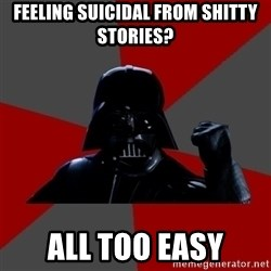 Success Vader - Feeling suicidal from shitty stories? All too easy