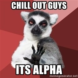 Chill Out Lemur - chill out guys its alpha