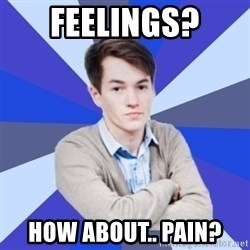Victor the Vengeful - feelings? how about.. pain?