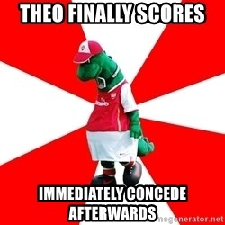 Arsenal Dinosaur - Theo finally scores immediately concede afterwards