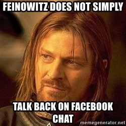 Boromir - FEINOWITZ DOES NOT SIMPLY TALK BACK ON FACEBOOK CHAT