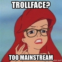 Hipster Ariel- - Trollface? too mainstream
