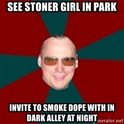 Crafty Organizer - SEE STONER GIRL IN PARK invite to smoke dope with in dark alley at night