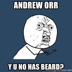 Y U No - andrew orr y u no has beard?