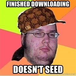 Scumbag nerd - FINISHED DOWNLOADING DOESN'T SEED