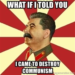 STALINVK - What if I told you I came to destroy communism