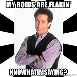 Bad Joke Jerry - my roids are flarin' knowhatimsaying?