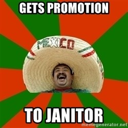 Successful Mexican - Gets promotion To janitor