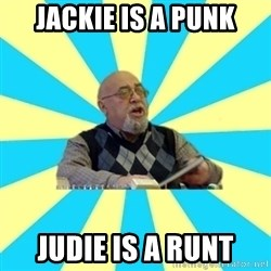 teacher of Physics - jackie is a punk judie is a runt