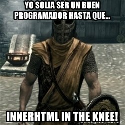 skyrim whiterun guard - Yo solia ser un buen programador hasta que... innerhtml in the knee!