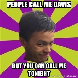 sleezy mexican - PEOPLE CALL ME DAVIS BUT YOU CAN CALL ME TONIGHT