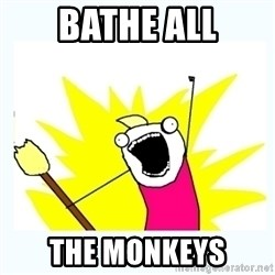 All the things - bathe all the monkeys
