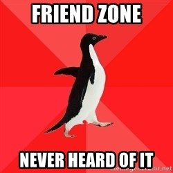 Socially Awesome Penguin - friend zone never heard of it