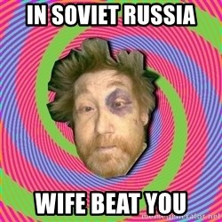 Russian Boozer - in soviet russia wife beat you