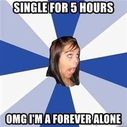 Annoying Facebook Girl - SINGLE FOR 5 HOURS OMG I'M A FOREVER ALONE