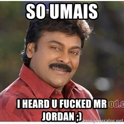 Typical Indian guy - so umais  i heard u fucked mr jordan ;)