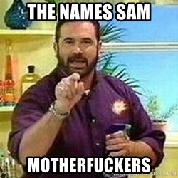 Badass Billy Mays - The names sam Motherfuckers