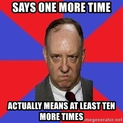 thee angry band director - Says one more time actually means at least ten more times