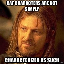Boromir - cat characters are not simply characterized as such