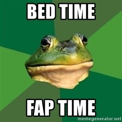 Foul Bachelor Frog - bed time fap time