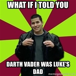 Contradictory Chris - What If i told you Darth Vader was luke's dad