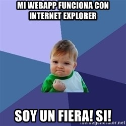 Success Kid - mi webapp funciona con Internet Explorer soy un fiera! SI!