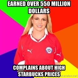 britney en chile - EARNED OVER 550 MILLION DOLLARS COMPLAINS ABOUT HIGH STARBUCKS PRICES