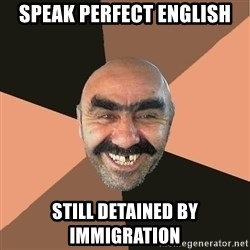Provincial Man - speak perfect english still detained by immigration