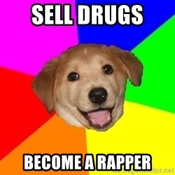 Advice Dog - SeLL Drugs  Become a Rapper