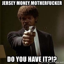 Jules Pulp Fiction - Jersey money motherfucker do you have it?!?