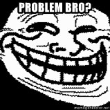 Troll Faces - Problem bRo?