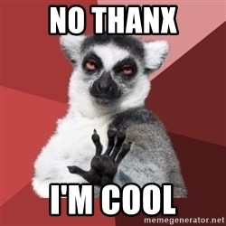 Chill Out Lemur - nO THANX i'M COOL