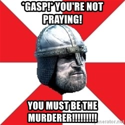Assassin's Creed Guard Meme - *Gasp!* you're not praying! you must be the murderer!!!!!!!!!