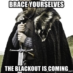 Sean Bean Game Of Thrones - BRACE YOURSELVES THE BLACKOUT IS COMING