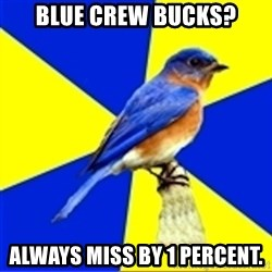 Best Buy Bluebird - Blue crew bucks? Always miss by 1 percent.