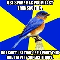 Best Buy Bluebird - Use spare bag from last transaction. No I can't use that one! I want this one. I'm very superstitious.