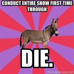 Jackass Drum Major - conduct entire show first time through die.