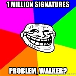 Trollface - 1 mILLION sIGNATURES problem, Walker?