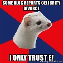 E! Network Obsessed Ermine - SOme blog reports celebrity divorce I only trust E!