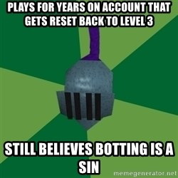 Runescape Advice - plays for years on account that gets reset back to level 3 still BELIEVES botting is a sin