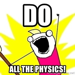 X ALL THE THINGS - Do All the physics!