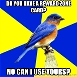 Best Buy Bluebird - Do you have a reward zone card? No can I use yours?