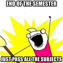 XalltheY - end of the semester Just Pass all the subjects