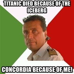 Captain Fail - TITANIC DIED because OF THE ICEBERG Concordia because of me!